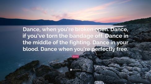 4688273-Rumi-Quote-Dance-when-you-re-broken-open-Dance-if-you-ve-torn-the